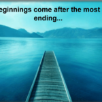 Best Beginnings come after the most terrible endings…